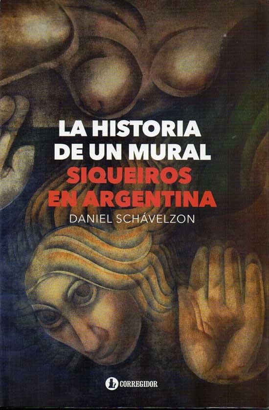"""""""La historia de un mural. Siqueiros en la Argentina"""" de Daniel Schavelzon ha sido publicado por la editorial Corregidor, ISBN 978-950-05-2065-2, en la ciudad de Buenos Aires, año 2013."""